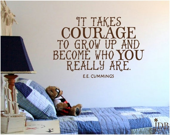 Courage to Grow Up and Be You by JaykasDecalBoutique
