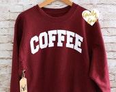 Coffee Sweatshirt - Coffee Shirt - Coffee Jumper - Fleece Crewneck Sweatshirt