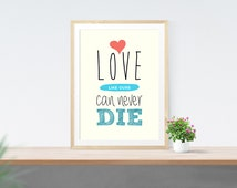 Love Never Dies/Love Art Print/Wall Quotes/Love Quotes/Wall Print/Pencil Print/Home Decor/Printable Quote
