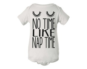 No Time Like Nap Time • White • Baby • Bodysuit • Creeper • One Piece • Gift Idea • Baby Shower • Sleep • Nap •