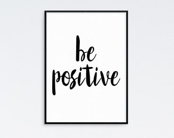 Be Positive, Stay Positive Quote Print, Typography Quote, Positive Quotes, Inspirational Quote, Positive Thinking, Digital Print