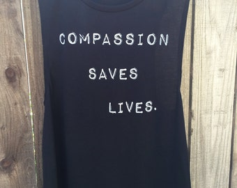 Compassion Saves Lives- Black Muscle Tank/Vegan Shirt/Vegan Tank/Contemporary/Women's Graphic Tank/Vegan/ Clothing/Eco-Friendly/ Vegan Gift
