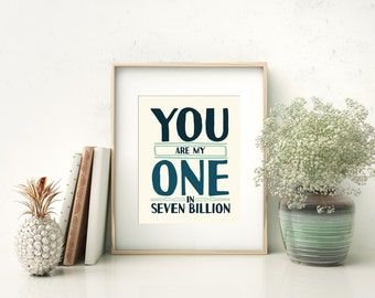 Valentine's Day Gift Art - You are my one in 7 Billion- Husband Gift - Soulmate Print - Boyfriend Art - Love Home Print - 8x10 GlossyPrint