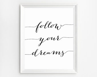 Follow your Dreams Printable, Downloadable prints, Wall Quote, Printable Quotes, Calligraphy wall art