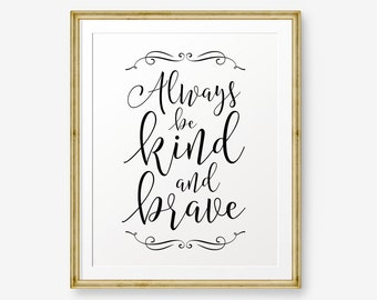 Always Be Kind and Brave, Nursery Gold or Black Printable, Princess Quote, Girl Wall Art