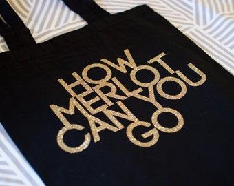 How Merlot Can You Go, Wine tote, Wine Gift, Wine bag, wine lovers, christmas present, christmas gift, merlot t shirt, merlot
