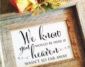 wedding memorial sign We know you would be here wedding remembrance sign in memory of wedding sign Rustic wedding sign (No Frame)