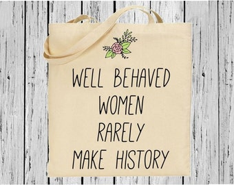 Feminist 'Well Behaved Women Rarely Make History' Quote Cotton Printed Tote Bag