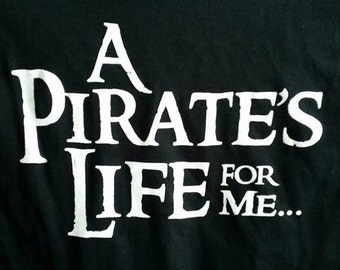 """PIRATE - A Pirate's Life for Me..."""" T-Shirts, Multiple"""