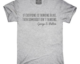 If Everyone Is Thinking Alike Somebody Isn't Thinking George S Patton Quote T-Shirt, Hoodie, Tank Top, Gifts