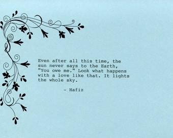 Hafiz Quote Made on Typewriter  Art Quote Wall Art - Even after all this time the sun never says to the Earth You owe me...