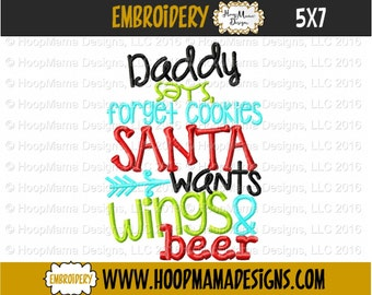 Christmas Embroidery Design, Daddy Says Forget Cookies Santa Wants Wings and Beer 4x4 5x7 6x10 Machine Embroidery Design