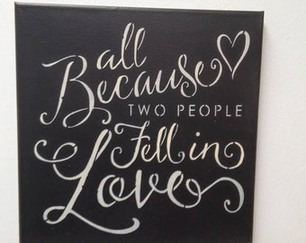 Wedding sign, All because two people fell in love, stenciled wrapped canvas sign, Anniversary gift, handmade sign