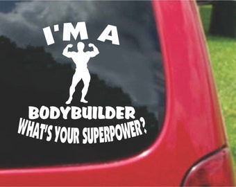 Set (2 Pieces) I'm a BODYBUILDER  What's Your Superpower? Sticker Decals 20 Colors To Choose From.  U.S.A Free Shipping