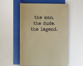 the man, the dude, the legend.  - Happy Father's Day Card