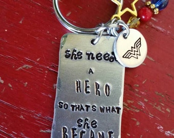 """Keychain , Wonder Woman inspired """"She needed a Hero, so that's what she Became"""", key chain"""
