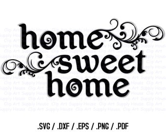 Home Sweet Home SVG Art, SVG Clipart, Home Decor Wall Art, DXF File for Vinyl Cutters, Screen Printing, Silhouette, Die Cut Machine -CA144