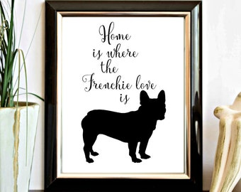 Home Is Where The Frenchie Love Is - French Bulldog Printable Wall Art - Dog Quote Wall Decor - Pet Lovers Gift - Dog Silhouette Print