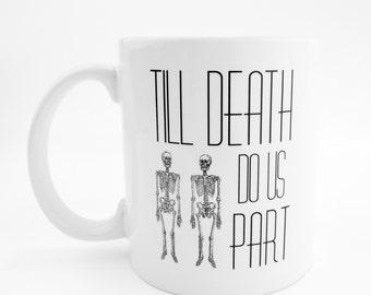 Till Death Do Us Part Skeleton Coffee Mug, Skeleton Mug, Wedding Gift, Anniversary Gift, Valentines, Halloween, Funny Love, Want Gag, Buy