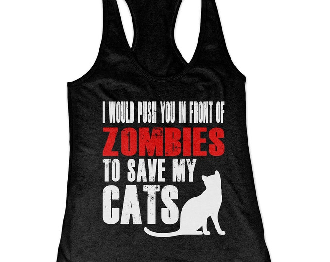 Cat Tank Top - I Would Push You In Front Of Zombies To Save My Cats Racerback Tank Top