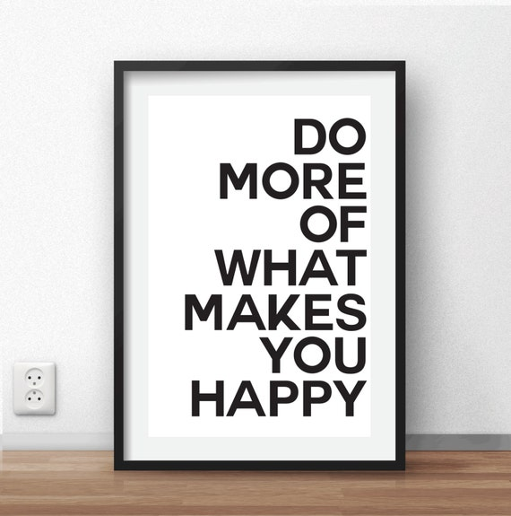 do more of what makes you happy print printable by. Black Bedroom Furniture Sets. Home Design Ideas