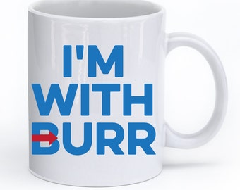 HAMILTON, Hamilton Broadway, Musical, I'M WITH BURR, Aaron Burr, Election of 1800, I'm With Burr Mug, Alexander Hamilton, Hamilton Gift