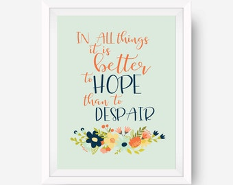 In all things it is better to HOPE than to despair floral printable