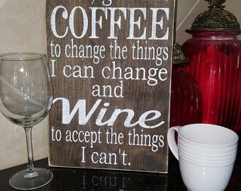 Lord Give Me Coffee to Change the Things I Can Change and Wine to Accept the Things I Can't Wood Sign