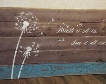 Rustic Pallet Sign, Dandelion with saying. Breath it all in, love it all out...