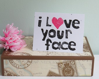 Funny Card - I Love Your Face Greeting Card