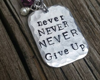 Never give up.  Never give up necklace. Persevere.  Hand stamped, hammered necklace.