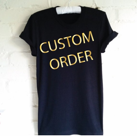 Custom order custom t shirt custom printed shirt unisex for Where to buy custom t shirts