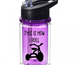 10oz water bottle / toddler water bottle /  this is how I roll / three wheeler bottle