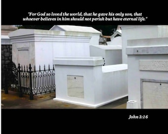 8x10 inspirational photo with scripture, John 3: 16. Printed above photo of masoleums in a New Orleans cemetary.
