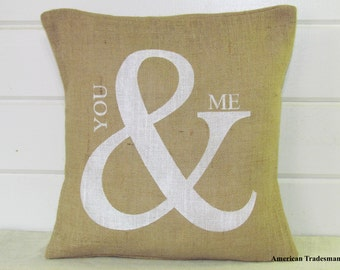Burlap Pillow- You & Me, You And Me Pillow, Wedding Gift, Anniversary Gift, Romance, Love, Valentines Gift