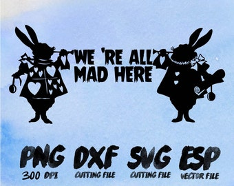 We're all mad here Rabbit Clipart , SVG Cutting , ESP Vectors files , T shirt , iron on , sticker ,Personal Use