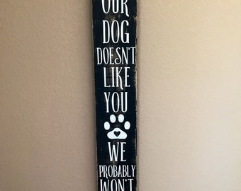 If Our Dog Doesn't Like You, We Won't Like You Either Sign, Leash Hanger, Dog Lover Sign