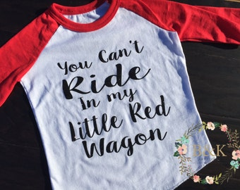 You can't ride in my little red wagon raglan shirt