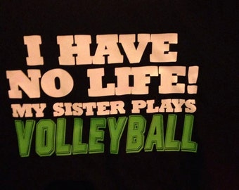 I have no life my sister plays volleyball