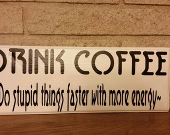 wooden wall hanging - Coffee do stupid things faster with more energy - hand painted wooden sign - wall decor - rustic wall hanging
