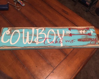 Cowboy take me away sign, hand painted, wood sign, arrows, cowboy sign, western decor, cowboy love