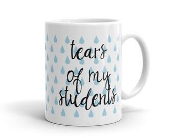 Funny Teacher Gift Mug, Funny Coffee Mug, Teacher Humor - Student's Tears