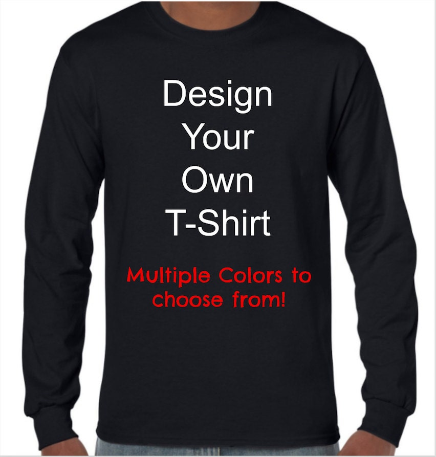 Design your own long sleeve t shirtcustom long sleeve t shirt for Print my own t shirt design