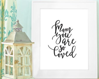 Buy One Get One, Mom You Are So Loved, 8x10 or 11x14, Mothers Day Print, Black and White, Gift for New Mom, Mothers Day Gift, Gift for mom