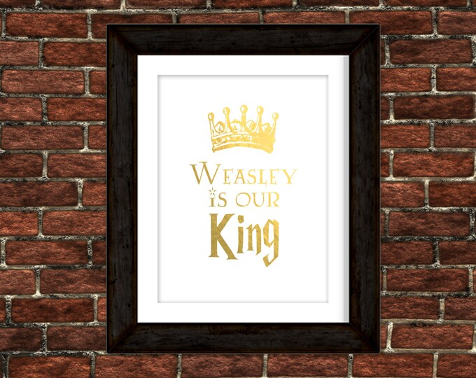 "Harry Potter - ""Weasley is our King"" - Real Gold Foil Print"