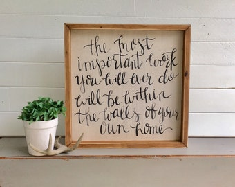 The Most Important Work You Will Ever Do | Medium Rustic Sign | Home Decor | Mantle Sign | Gallery Wall