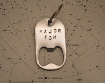 MAJOR TOM David Bowie tribute bottle opener keychain.  Hand stamped on steel.  From the song Space Oddity