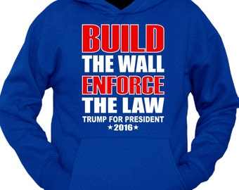 Build The Wall Enforce The Law Trump 2016 Hoodie