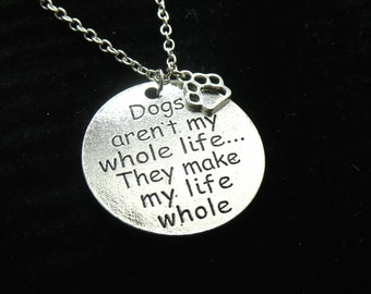 Dog's aren't my whole life...they make my life whole- necklace-pendant