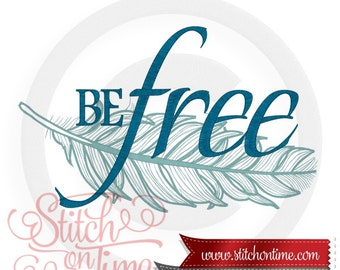 6696 Sayings : Be Free Feather 4 Hoop Sizes Inc.Embroidery Design